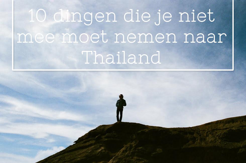 10 dingen die je niet mee moet nemen naar Thailand